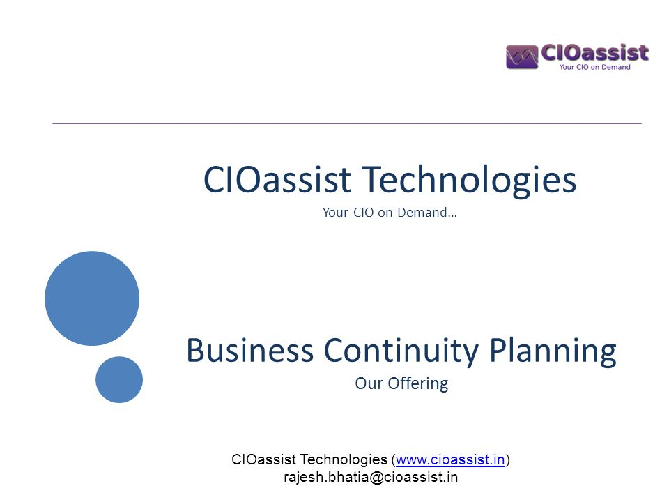 CIOassist Technologies Your CIO on Demand… Business Continuity Planning Our Offering CIOassist Technologies (www.cioassist.in)www.cioassist.in rajesh.bhatia@cioassist.in