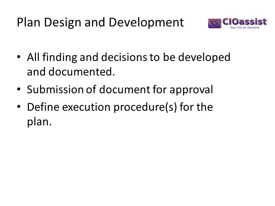 Plan Design and Development All finding and decisions to be developed and documented. Submission of document for approval Define execution procedure(s