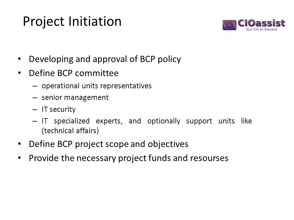 Developing and approval of BCP policy Define BCP committee – operational units representatives – senior management – IT security – IT specialized expe