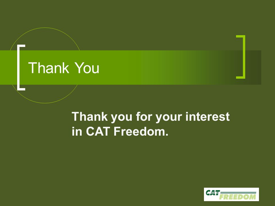 Thank You Thank you for your interest in CAT Freedom.