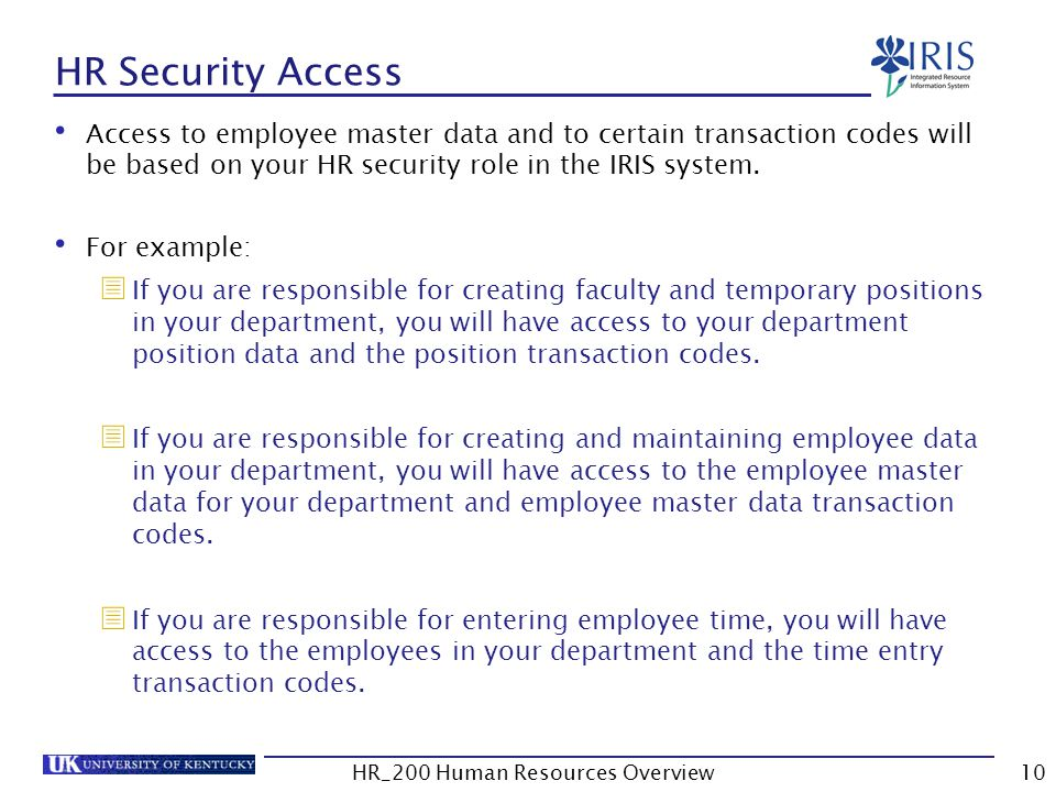 HR Security Access Access to employee master data and to certain transaction codes will be based on your HR security role in the IRIS system. For exam