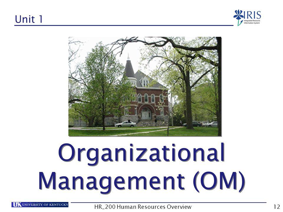 Unit 1 Organizational Management (OM) Organizational Management (OM) Organizational Management (OM) HR_200 Human Resources Overview12
