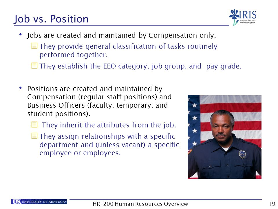 Job vs. Position Positions are created and maintained by Compensation (regular staff positions) and Business Officers (faculty, temporary, and student
