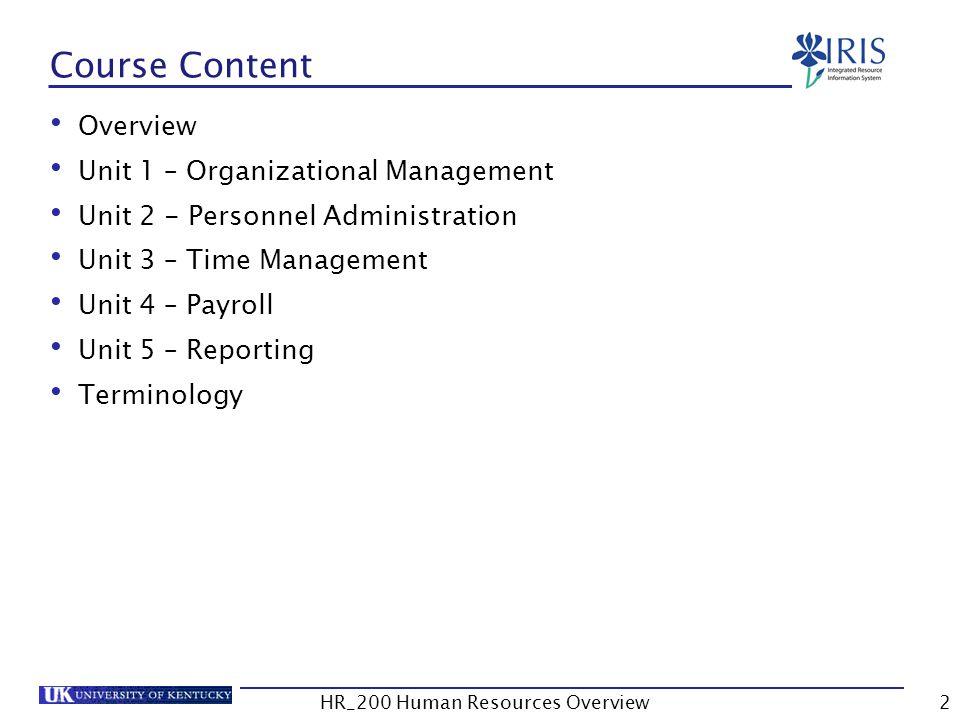 Overview Unit 1 – Organizational Management Unit 2 - Personnel Administration Unit 3 – Time Management Unit 4 – Payroll Unit 5 – Reporting Terminology