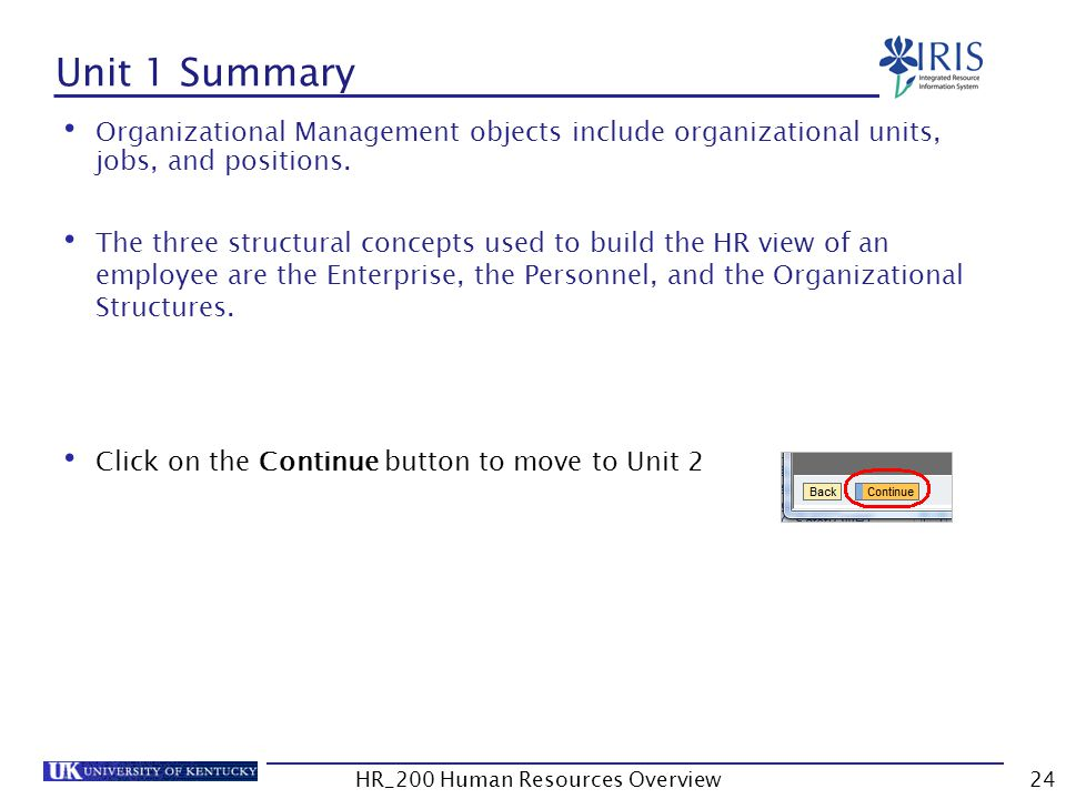Unit 1 Summary Organizational Management objects include organizational units, jobs, and positions. The three structural concepts used to build the HR