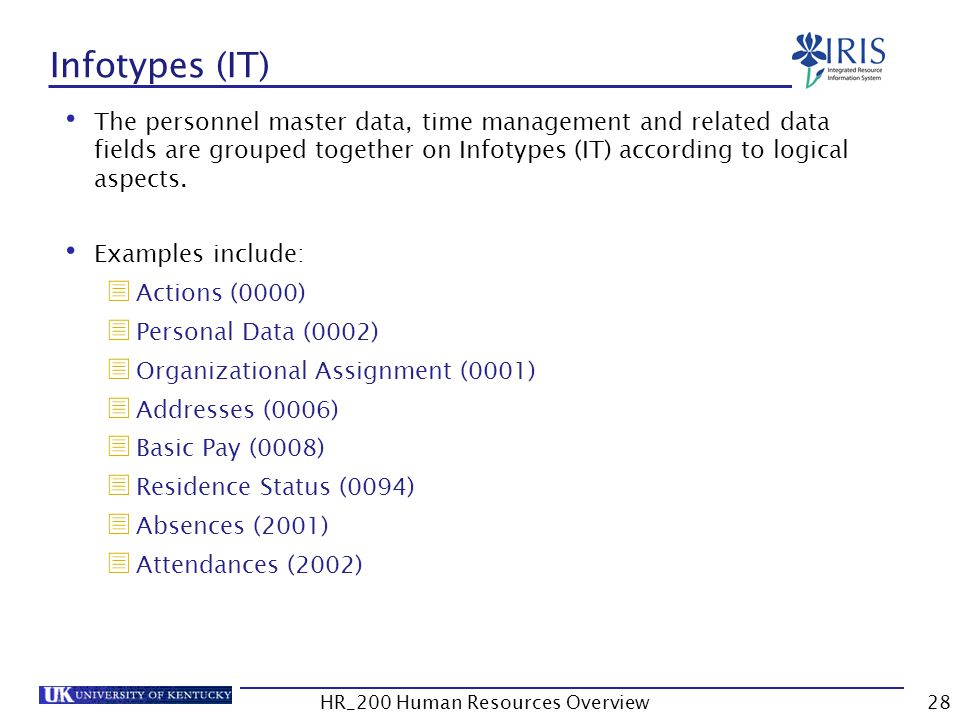 Infotypes (IT) The personnel master data, time management and related data fields are grouped together on Infotypes (IT) according to logical aspects.