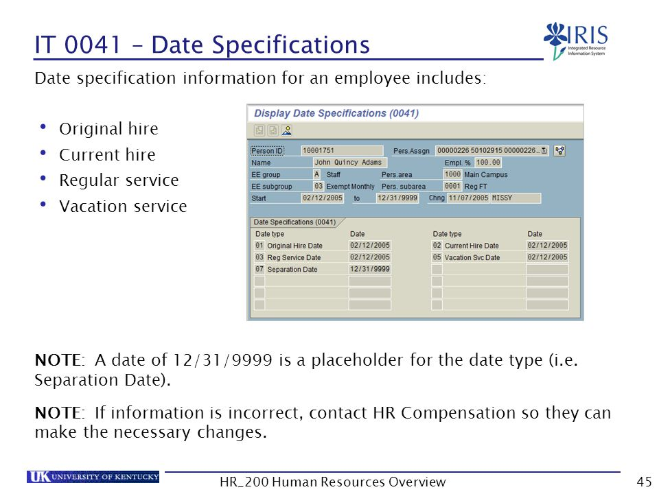 IT 0041 – Date Specifications Date specification information for an employee includes: Original hire Current hire Regular service Vacation service NOT