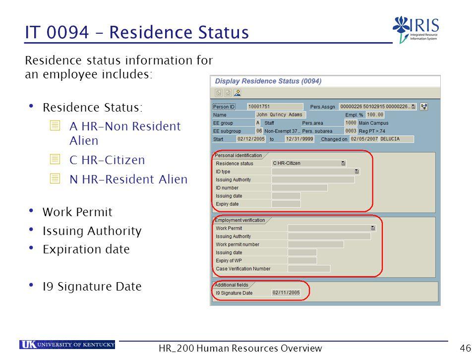IT 0094 – Residence Status Residence status information for an employee includes: Residence Status:  A HR-Non Resident Alien  C HR-Citizen  N HR-Re