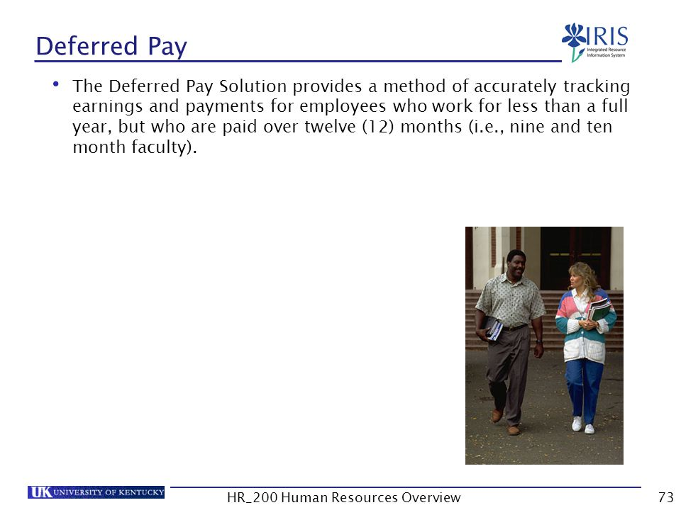 Deferred Pay The Deferred Pay Solution provides a method of accurately tracking earnings and payments for employees who work for less than a full year
