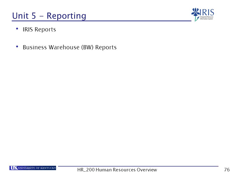 Unit 5 - Reporting IRIS Reports Business Warehouse (BW) Reports HR_200 Human Resources Overview76