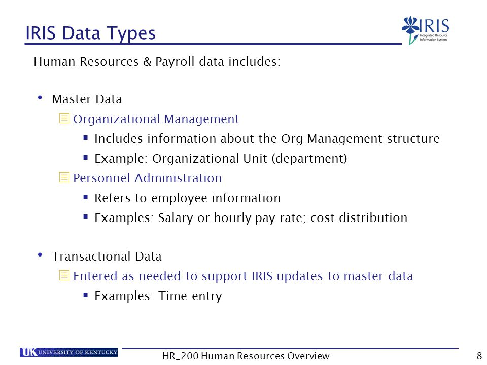 IRIS Data Types Human Resources & Payroll data includes: Master Data  Organizational Management  Includes information about the Org Management struc