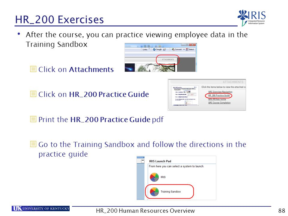 HR_200 Exercises After the course, you can practice viewing employee data in the Training Sandbox  Click on Attachments  Click on HR_200 Practice Gu