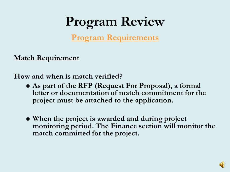 Program Review Program Requirements Match Requirement – Eligible Match Sources  Cash contributions from a non-federal source  Donated construction materials or voluntary labor  Value of donated land or real property  Value of foregone interest, taxes, fees or charges levied by public or private entities  Investments in on- or off-site improvements  Proceeds from bond financing  Cost of supportive services to families living in HOME-assisted units  Cost of homebuyer counseling to families purchasing HOME- assisted units  Sweat Equity