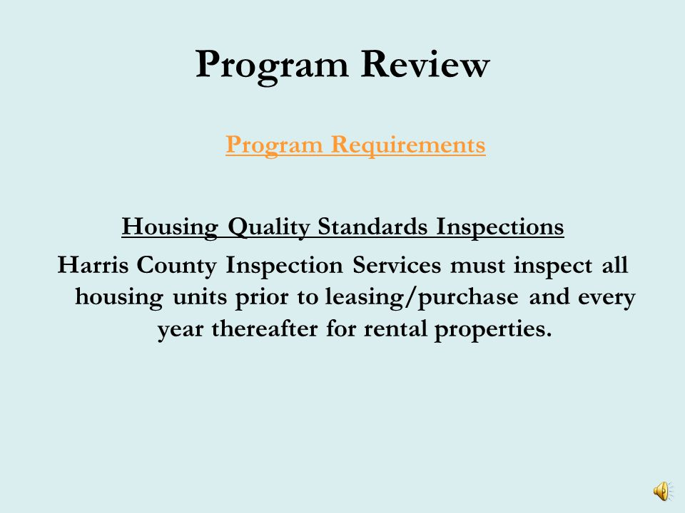 Program Review Program Requirements Minimum Property Standards Properties must meet both:  Harris County's Minimum Property Standards*  State/local code/standards (If no state/local code, meet model codes identified in 24 CFR Part 92.251 **)  Must meet Model Energy Star Codes  Must meet latest IRC (International Residential Code) *Found on our website at http://www.csd.hctx.net/ps_homerepairprogram.aspxhttp://www.csd.hctx.net/ps_homerepairprogram.aspx **Found on HUD website at http://www.hud.gov/offices/cpd/affordablehousing/lawsandregs/regs/finalrule.pdf http://www.hud.gov/offices/cpd/affordablehousing/lawsandregs/regs/finalrule.pdf