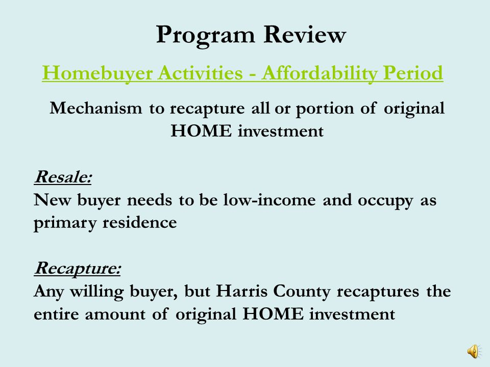Program Review Homebuyer Activities - Affordability Period Exercise II HCCSD provides $25,000 of HOME subsidies per unit to a for-profit developer.