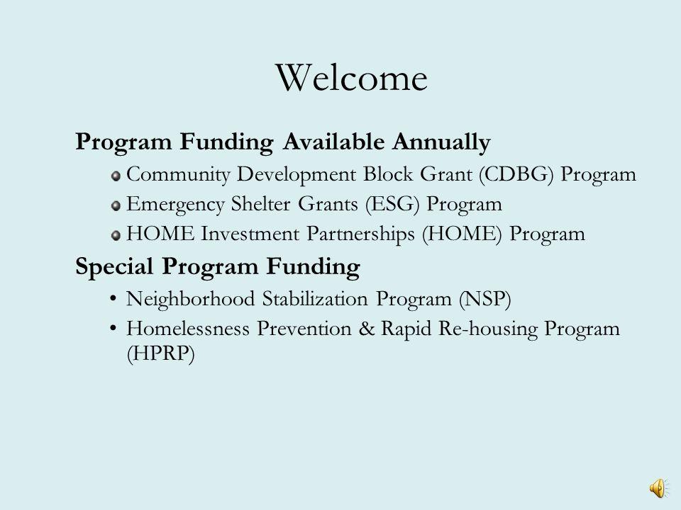 Welcome Program Funding Available Annually Community Development Block Grant (CDBG) Program Emergency Shelter Grants (ESG) Program HOME Investment Partnerships (HOME) Program Special Program Funding Neighborhood Stabilization Program (NSP) Homelessness Prevention & Rapid Re-housing Program (HPRP)