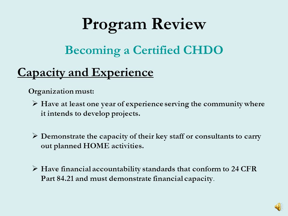 Program Review Becoming a Certified CHDO Organizational Structure CHDO board must be composed of the following:  At least 1/3 must be representative from the low income community.