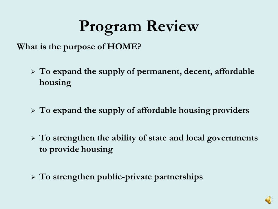 Program Review Multifamily Rental Housing- Maximum Rents High HOME Rents are the lesser of: The Section 8 Fair Market Rents (FMRs) for existing housing; or 30% of the adjusted income of a family whose income equals 65% of median income.