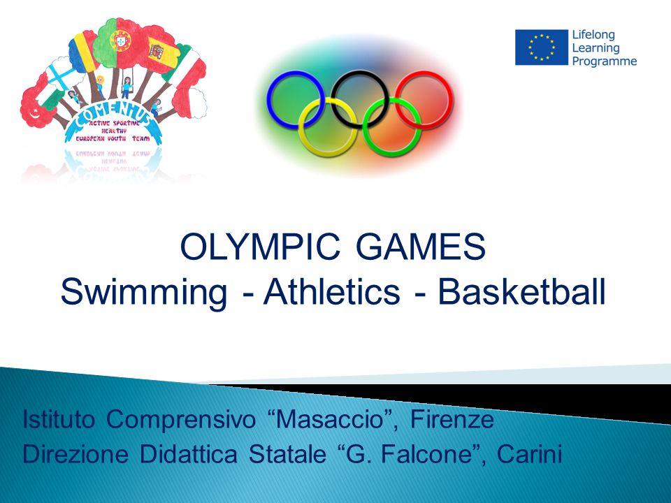 OLYMPIC GAMES Swimming - Athletics - Basketball Istituto Comprensivo Masaccio , Firenze Direzione Didattica Statale G.