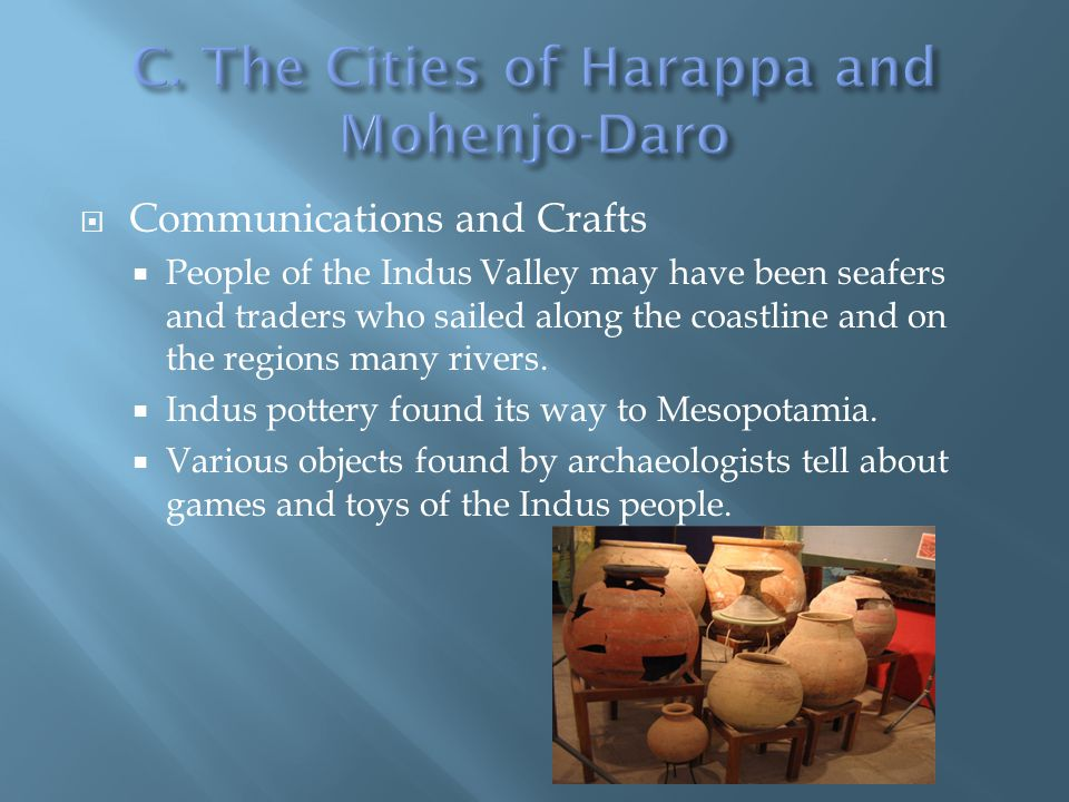  Communications and Crafts  People of the Indus Valley may have been seafers and traders who sailed along the coastline and on the regions many rivers.