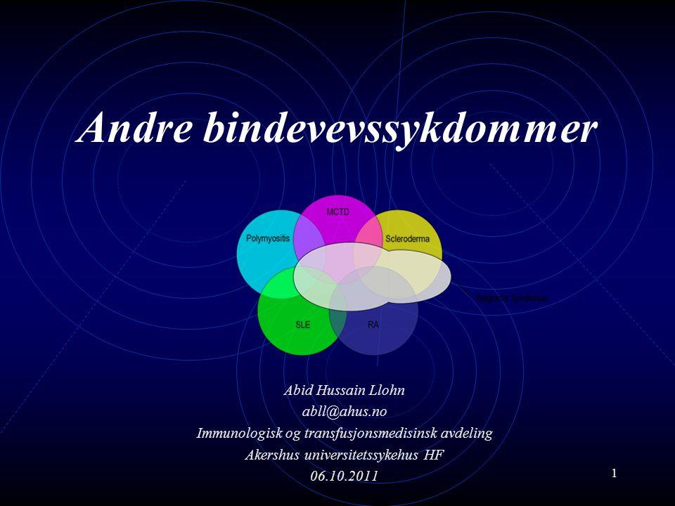 1 Andre bindevevssykdommer Abid Hussain Llohn abll@ahus.no Immunologisk og transfusjonsmedisinsk avdeling Akershus universitetssykehus HF 06.10.2011