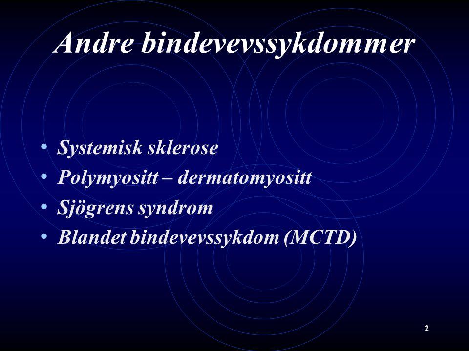2 Andre bindevevssykdommer Systemisk sklerose Polymyositt – dermatomyositt Sjögrens syndrom Blandet bindevevssykdom (MCTD)