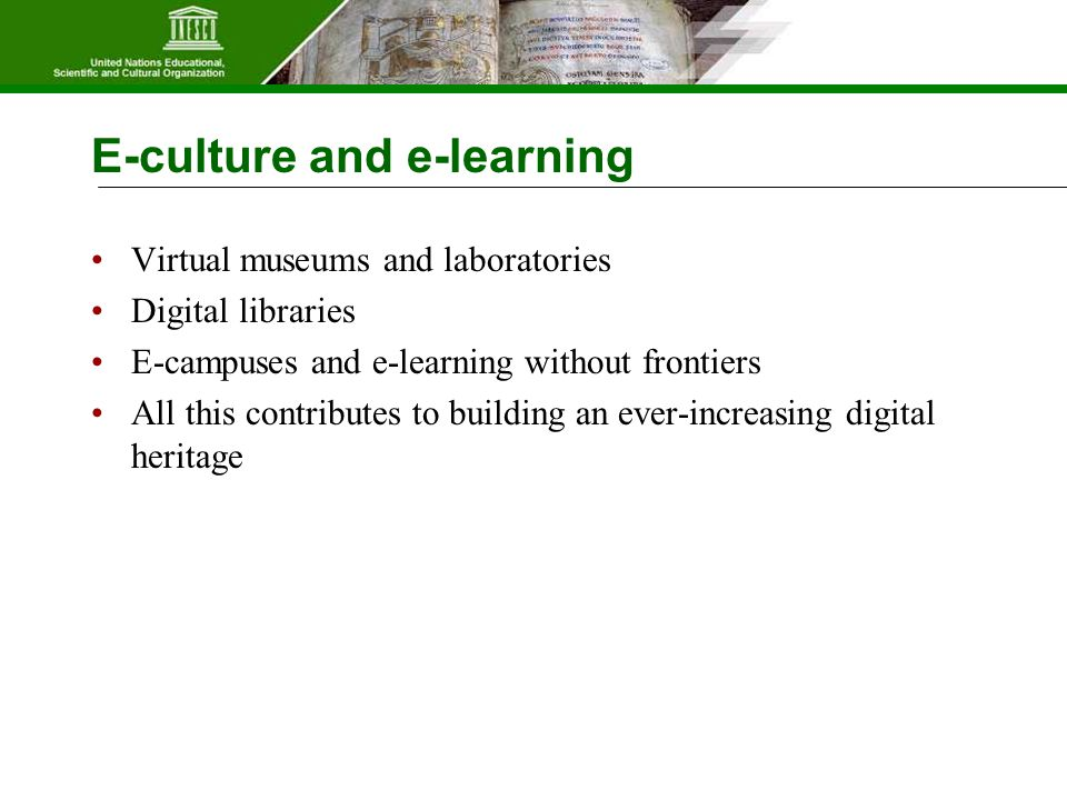 Virtual museums and laboratories Digital libraries E-campuses and e-learning without frontiers All this contributes to building an ever-increasing digital heritage E-culture and e-learning
