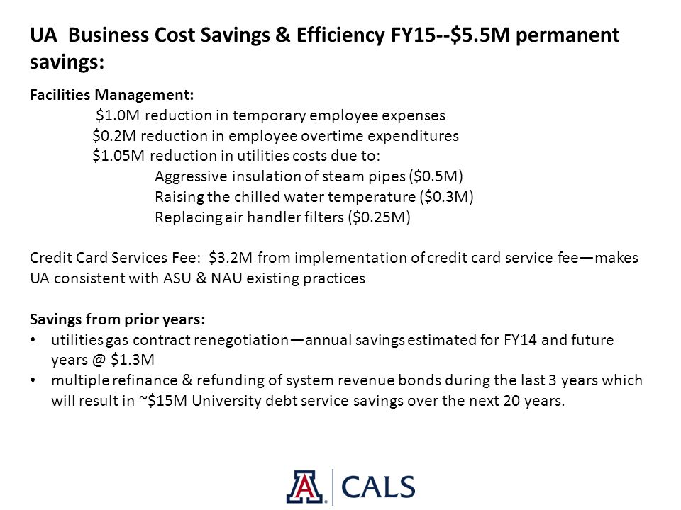 UA Business Cost Savings & Efficiency FY15--$5.5M permanent savings: Facilities Management: $1.0M reduction in temporary employee expenses $0.2M reduc