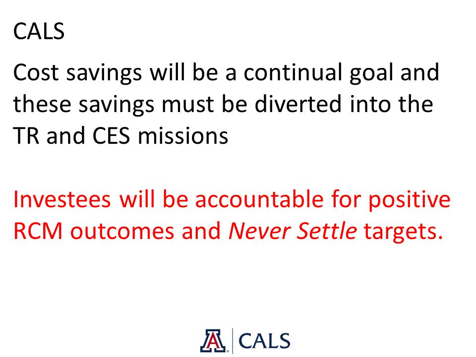 CALS Cost savings will be a continual goal and these savings must be diverted into the TR and CES missions Investees will be accountable for positive