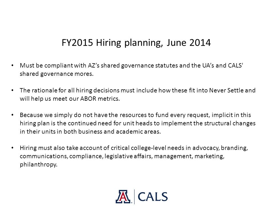 FY2015 Hiring planning, June 2014 Must be compliant with AZ's shared governance statutes and the UA's and CALS' shared governance mores. The rationale