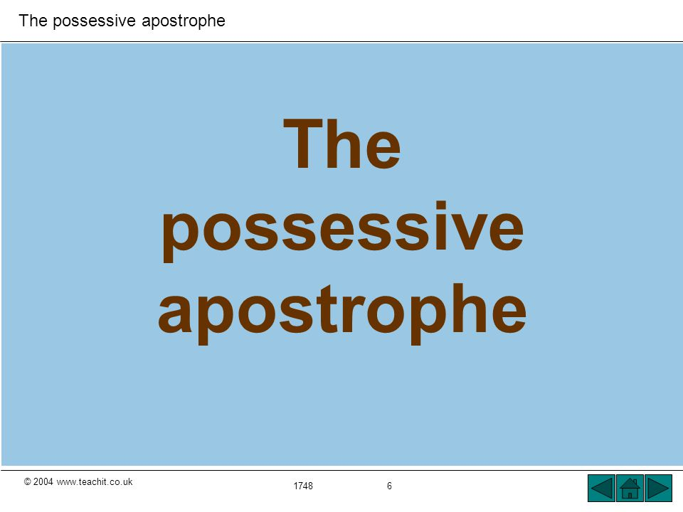 © 2004 www.teachit.co.uk The possessive apostrophe 1748 6 The possessive apostrophe