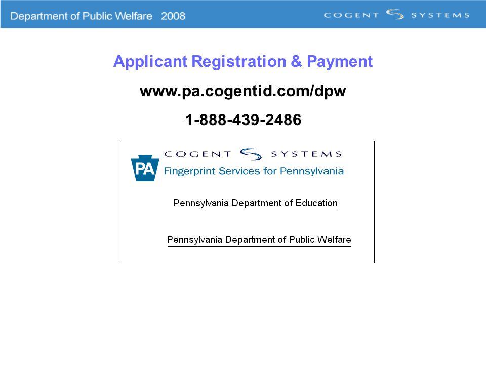 Applicant Registration & Payment www.pa.cogentid.com/dpw 1-888-439-2486