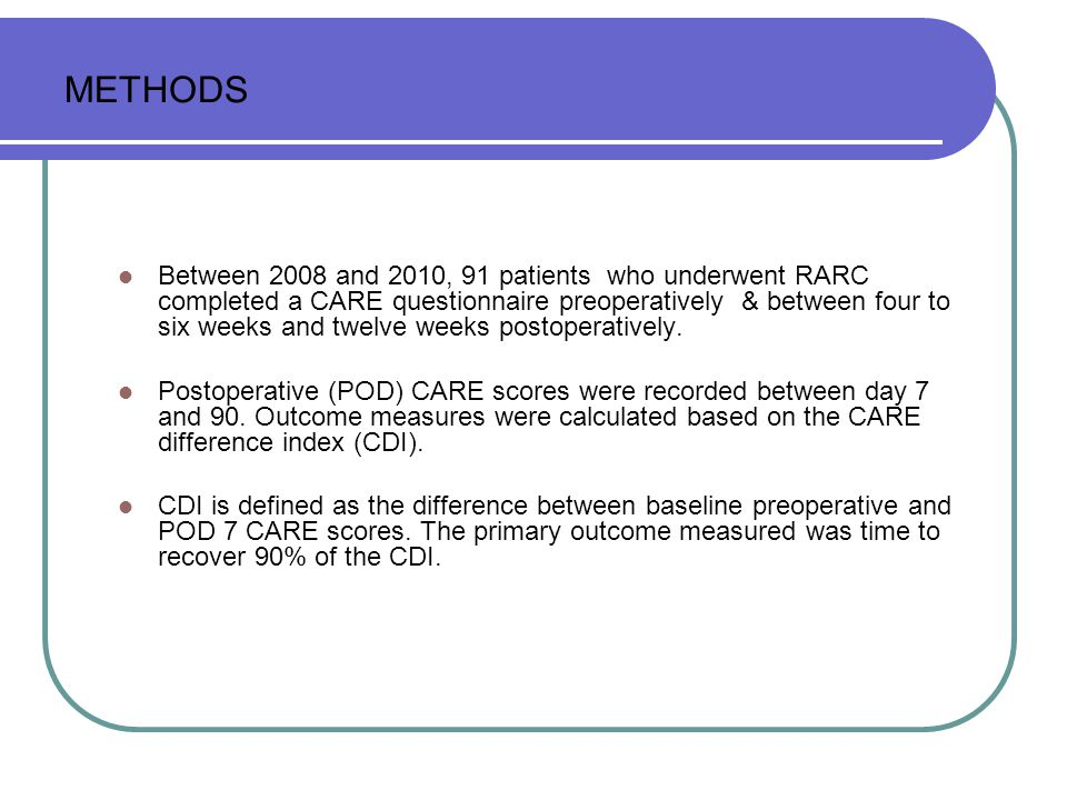 METHODS Between 2008 and 2010, 91 patients who underwent RARC completed a CARE questionnaire preoperatively & between four to six weeks and twelve weeks postoperatively.