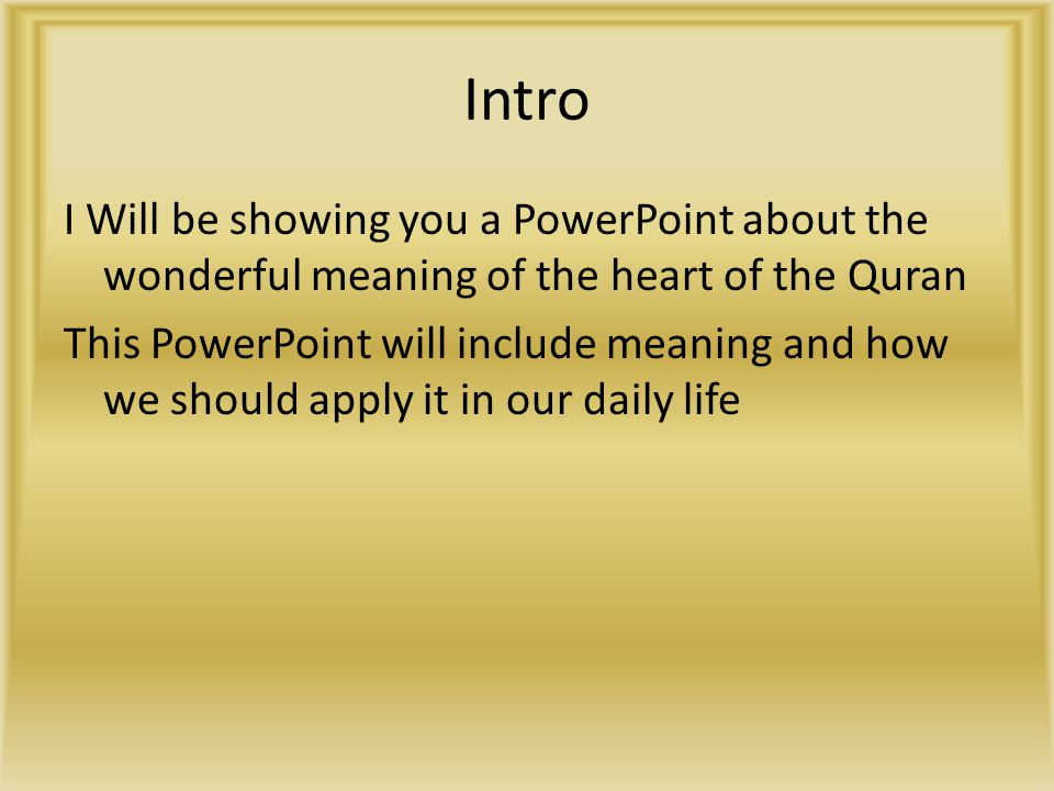 Intro I Will be showing you a PowerPoint about the wonderful meaning of the heart of the Quran This PowerPoint will include meaning and how we should apply it in our daily life