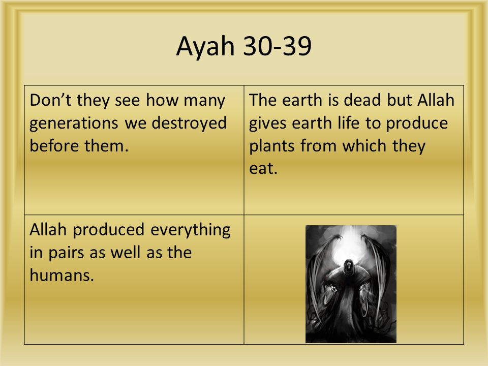 Ayah 30-39 Don't they see how many generations we destroyed before them. The earth is dead but Allah gives earth life to produce plants from which the