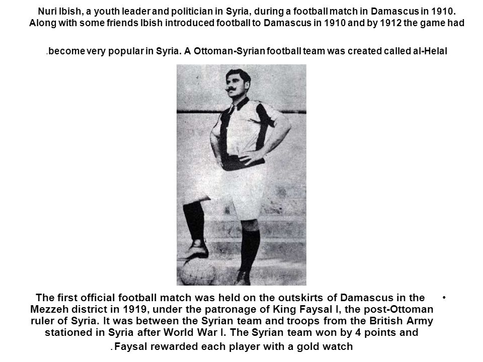 Nuri Ibish, a youth leader and politician in Syria, during a football match in Damascus in 1910.