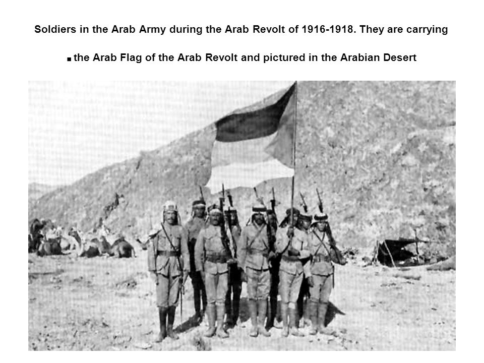 Soldiers in the Arab Army during the Arab Revolt of 1916-1918.