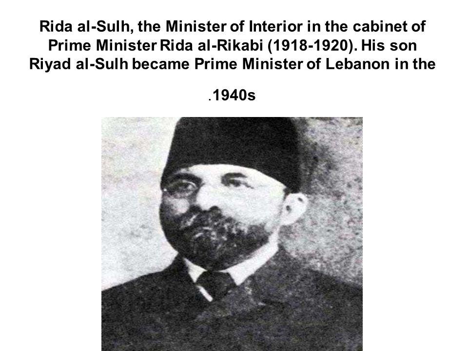 Rida al-Sulh, the Minister of Interior in the cabinet of Prime Minister Rida al-Rikabi (1918-1920).