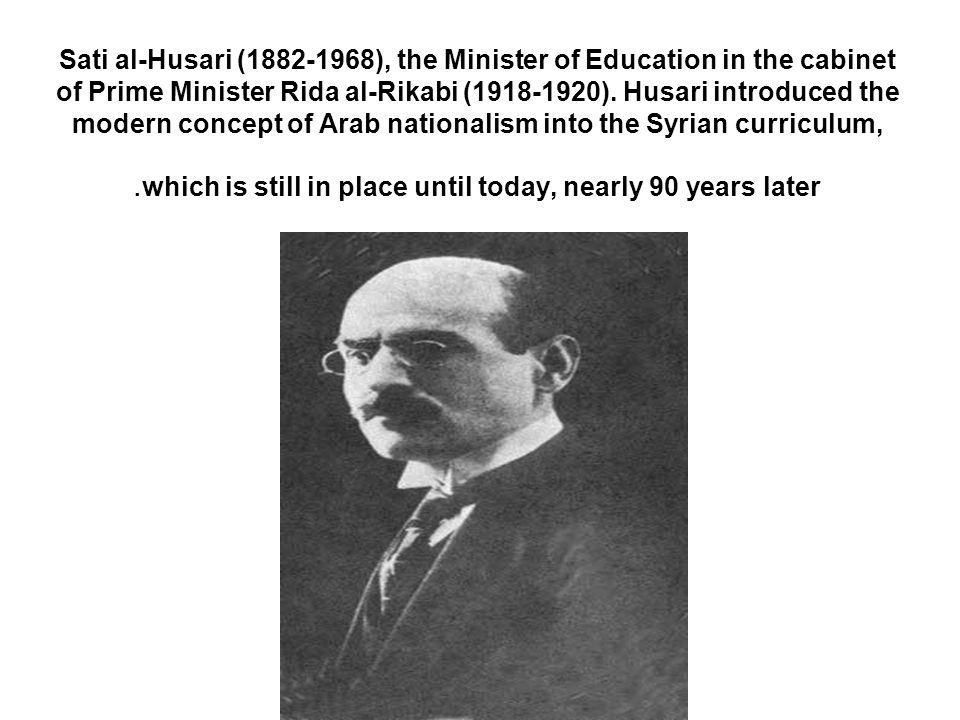 Sati al-Husari (1882-1968), the Minister of Education in the cabinet of Prime Minister Rida al-Rikabi (1918-1920).