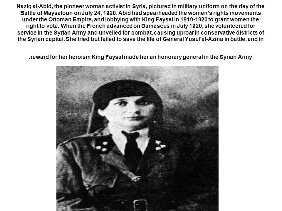 Naziq al-Abid, the pioneer woman activist in Syria, pictured in military uniform on the day of the Battle of Maysaloun on July 24, 1920.