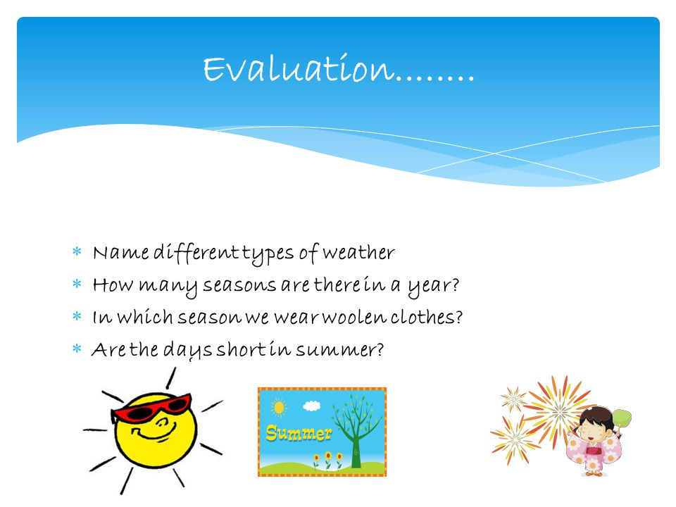  Name different types of weather  How many seasons are there in a year.