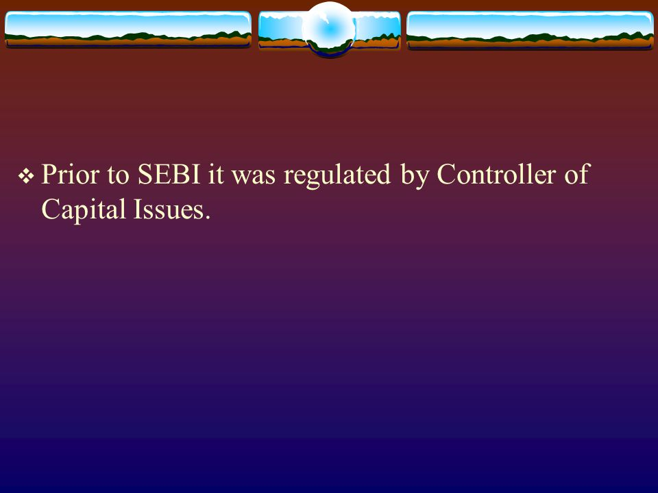  Prior to SEBI it was regulated by Controller of Capital Issues.