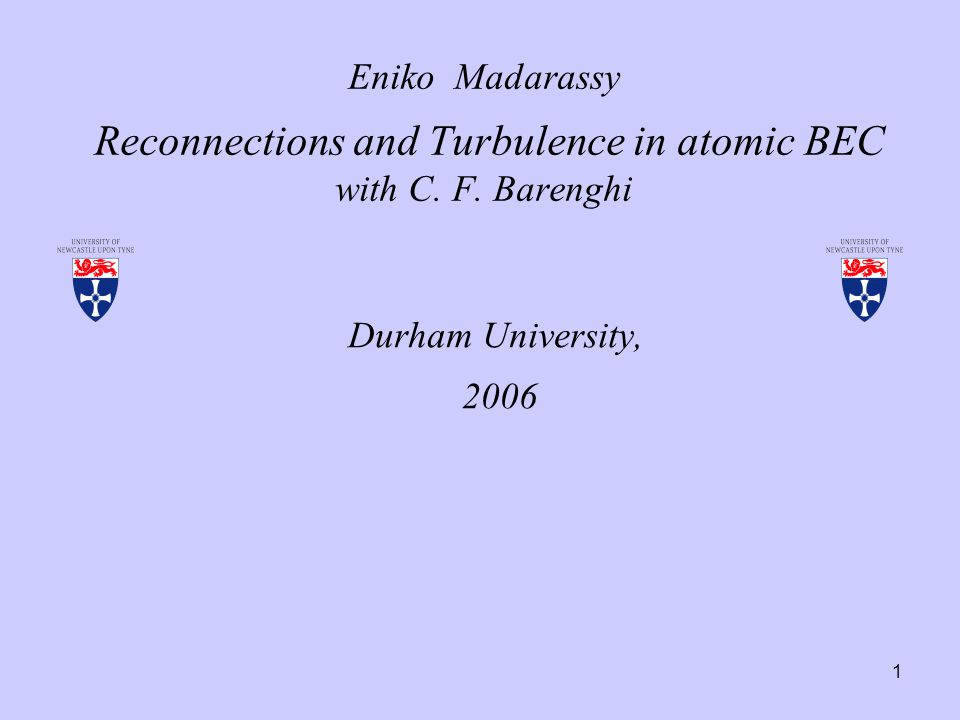 1 Eniko Madarassy Reconnections and Turbulence in atomic BEC with C.