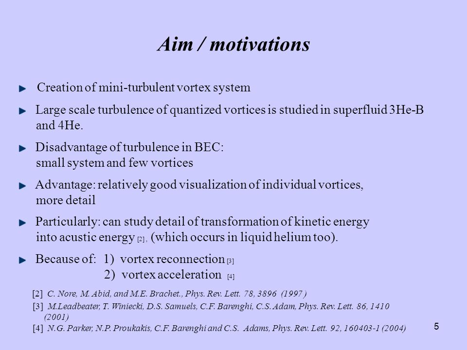 5 Aim / motivations Creation of mini-turbulent vortex system Large scale turbulence of quantized vortices is studied in superfluid 3He-B and 4He.