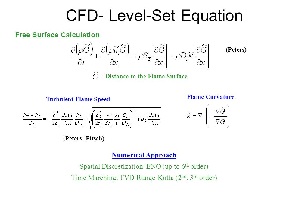 CFD- Level-Set Equation (Peters) Turbulent Flame Speed Flame Curvature - Distance to the Flame Surface (Peters, Pitsch) Numerical Approach Spatial Dis