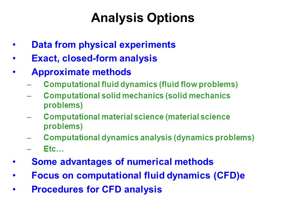 Analysis Options Data from physical experiments Exact, closed-form analysis Approximate methods –Computational fluid dynamics (fluid flow problems) –C