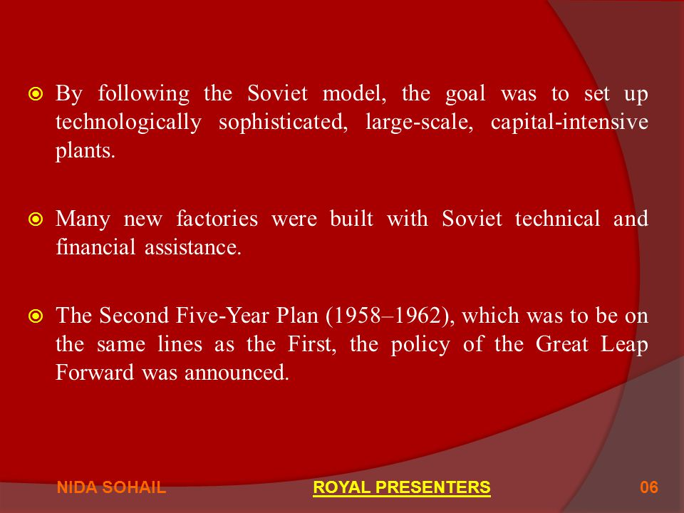  By following the Soviet model, the goal was to set up technologically sophisticated, large-scale, capital-intensive plants.