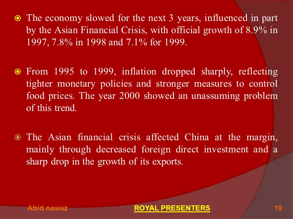  The economy slowed for the next 3 years, influenced in part by the Asian Financial Crisis, with official growth of 8.9% in 1997, 7.8% in 1998 and 7.1% for 1999.