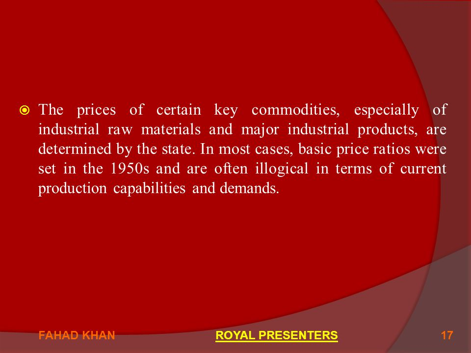  The prices of certain key commodities, especially of industrial raw materials and major industrial products, are determined by the state.