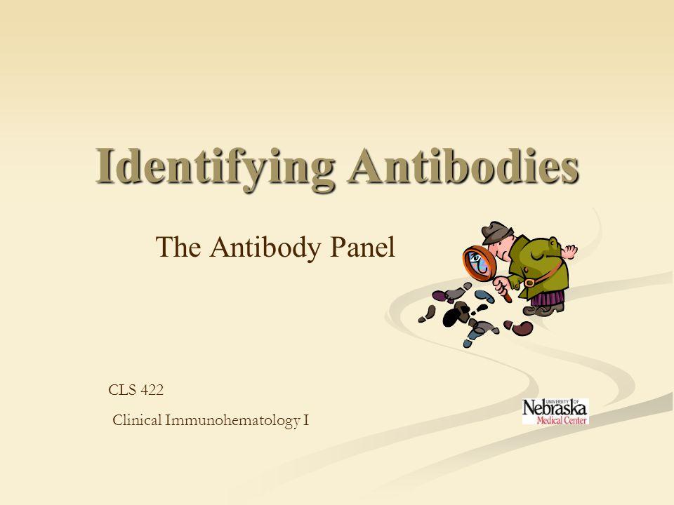 Identifying Antibodies The Antibody Panel CLS 422 Clinical Immunohematology I